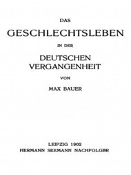 Das Geschlechtsleben in der Deutschen Vergangenheit