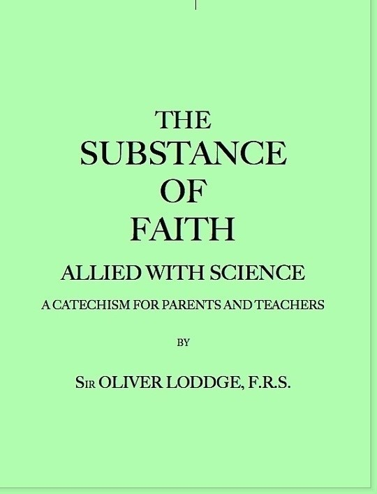 The Substance of Faith Allied with Science (6th Ed.) A Catechism for Parents and Teachers