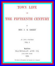 Town Life in the Fifteenth Century (vol 1 of 2)