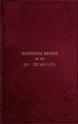 Historical Record of the Third, Or the King's Own Regiment of Light Dragoons Containing an Account of the Formation of the Regiment in 1685, and of Its Subsequent Services to 1846.