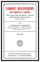 Famous Discoverers and Explores of America Their Voyages, Battles, and Hardships in Traversing and Conquering the Unknown Territories of a New World