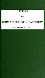 Letters of Felix Mendelssohn-Bartholdy from 1833 to 1847