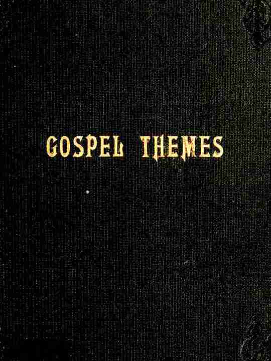 Gospel Themes A Treatise on Salient Features of 'Mormonism'