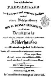 Der sächsische Prinzenraub nach älteren und neueren Quellen nebst einer Beschreibung des zu dessen Erinnerung errichteten Denkmals und des zu seinem Schutz erbauten Köhlerhauses am Fürstenberge bei Grünhain