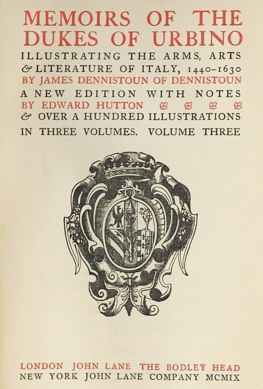 Memoirs of the Dukes of Urbino, Volume III (of 3) Illustrating the Arms, Arts, and Literature of Italy, from 1440 To 1630