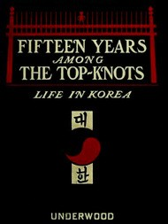 Fifteen Years Among the Top-Knots Life in Korea