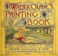 Walter Crane's Painting Book Containing twelve coloured and twelve outline full-page plates