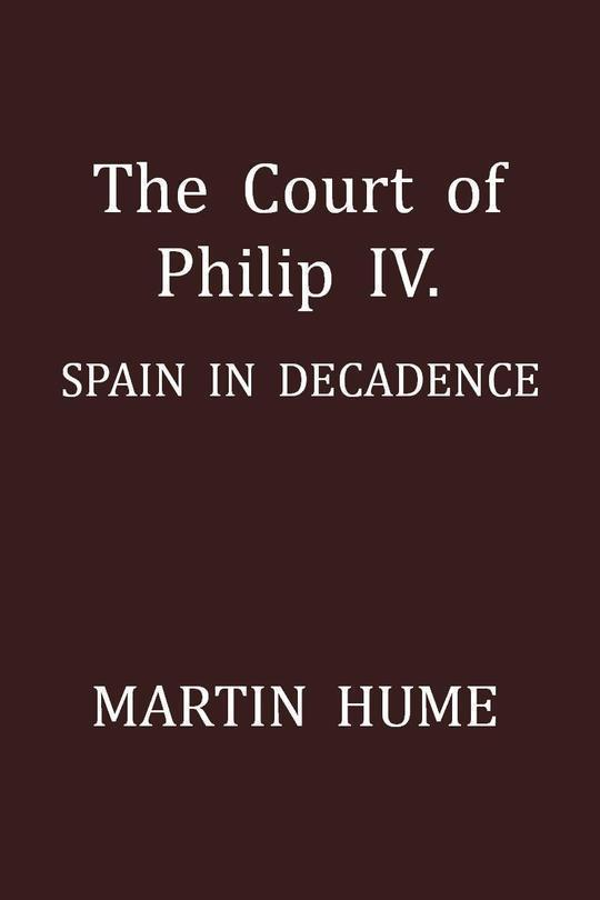 The Court of Philip IV. Spain in Decadence