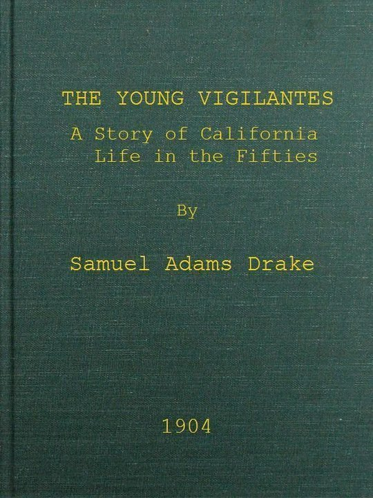 The Young Vigilantes A Story of California Life in the Fifties