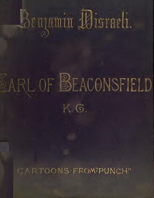"Benjamin Disraeli, The Earl Of Beaconsfield, K.G. Cartoons From ""Punch"" 1843-1878"