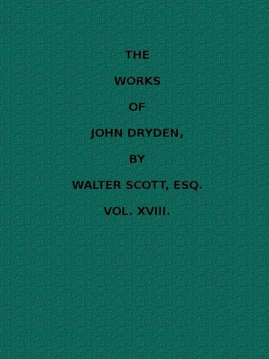 The Works of John Dryden, Volume 18 of 18 Dialogue concerning Women; Characters; Life of Lucian; Letters; Appendix; Index