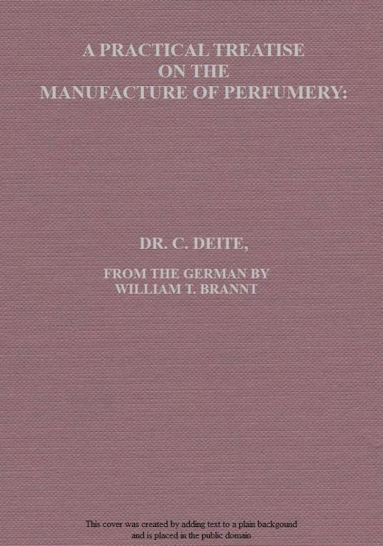 A Practical Treatise on the Manufacture of Perfumery