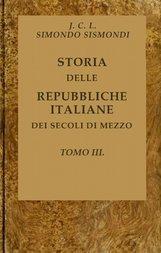 Storia delle repubbliche italiane dei secoli di mezzo, Tomo III (of 16)