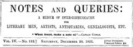 Notes and Queries, Vol. IV, Number 112, December 20, 1851 A Medium of Inter-communication for Literary Men, Artists, Antiquaries, Genealogists, etc.