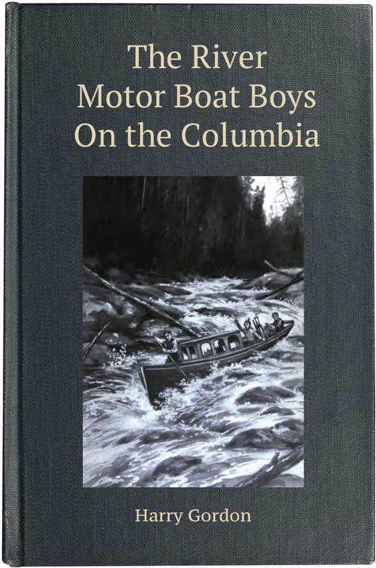 The River Motor Boat Boys on the Columbia The Confession of a Photograph