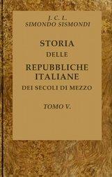 Storia delle repubbliche italiane dei secoli di mezzo, Tomo V (of 16)