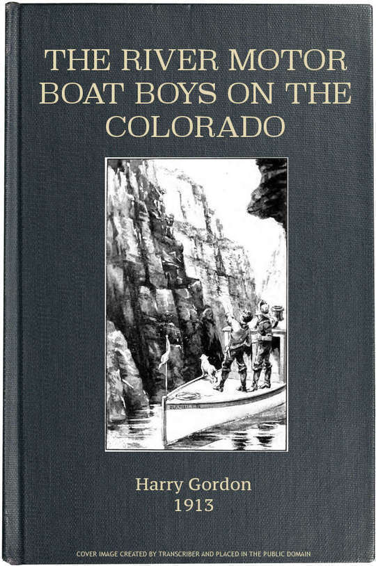 The River Motor Boat Boys on the Colorado The Clue in the Rocks