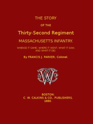 The Story of the Thirty-second Regiment, Massachusetts Infantry Whence it came; where it went; what it saw, and what it did