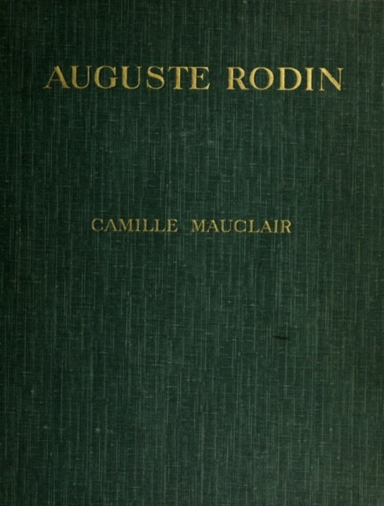 Auguste Rodin The Man - His Ideas - His Work