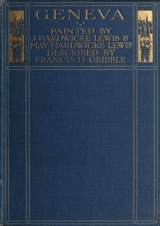 Geneva Painted by J. Hardwicke Lewis & May Hardwicke Lewis. Described by Francis Gribble.