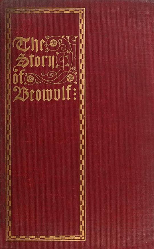 The Story of Beowulf Translated from Anglo-Saxon into Modern English Prose