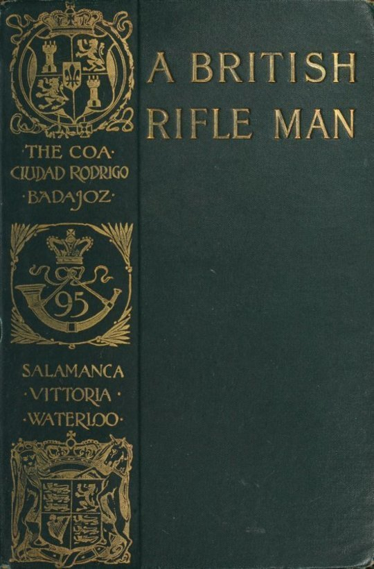 A British Rifle Man The Journals and Correspondence of Major George Simmons, Rifle Brigade, During the Peninsular War and the Campaign of Waterloo