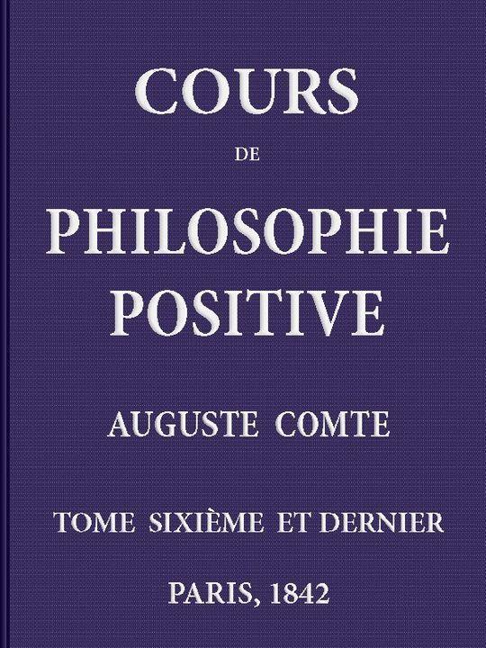 Cours de philosophie positive, vol. 6/6