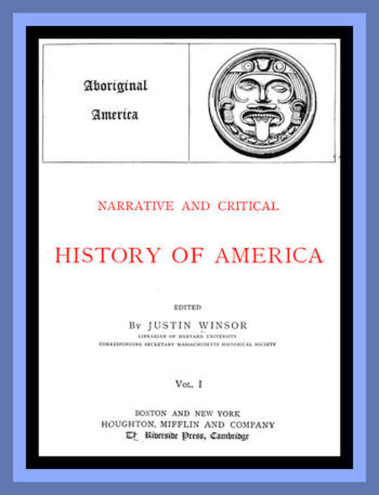 Narrative and Critical History of America, Vol. I (of 8) Aboriginal America