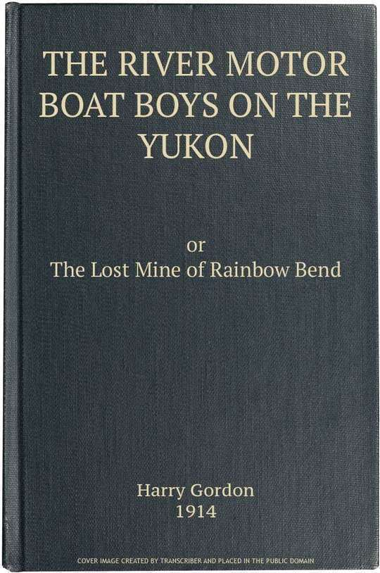 The River Motor Boat Boys on the Yukon The Lost Mine of Rainbow Bend