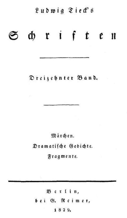 Schriften 13: Märchen / Dramatische Gedichte / Fragmente Die Heymonskinder / Melusine / Aus: König Rother / Der erste Akt des Donauweibes / Magelone. Prolog / Ein Prolog / Der Autor