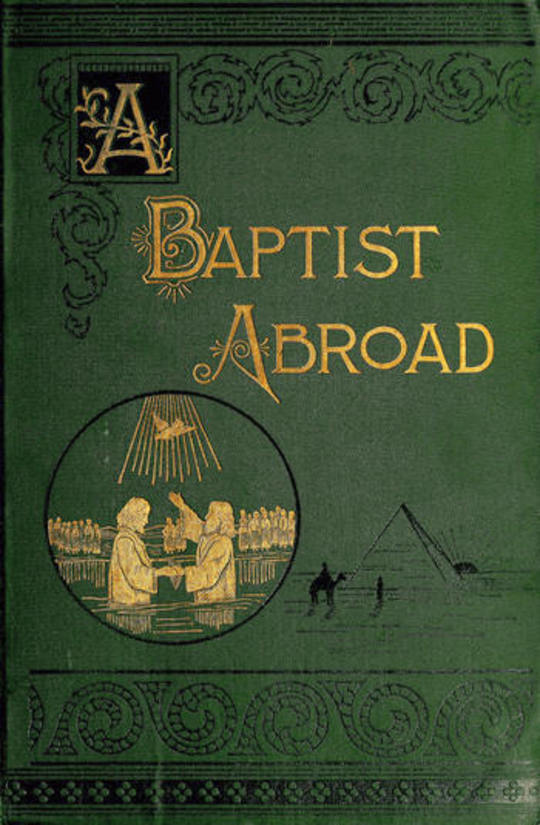 A Baptist Abroad Travels and Adventures of Europe and all Bible Lands