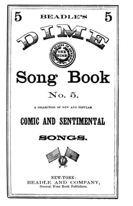 Beadle's Dime Song Book No. 5 A Collection of New and Popular Comic and Sentimental Songs