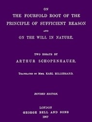 On the Fourfold Root of the Principle of Sufficient Reason and On the Will in Nature: Two Essays (revised edition)