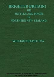 Brighter Britain! (Volume 2 of 2) or Settler and Maori in Northern New Zealand