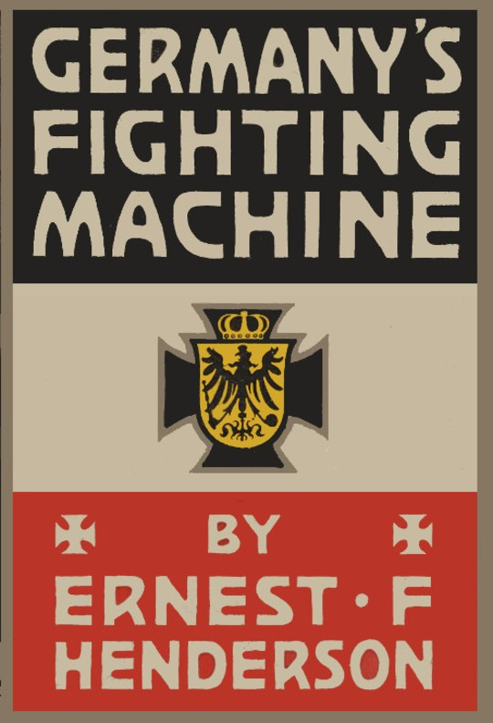 Germany's Fighting Machine Her Army, her Navy, her Airships and Why She Arrayed Them Against the Allied Powers of Europe