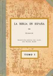La Biblia en España, Tomo I (de 3) O viajes, aventuras y prisiones de un inglés en su intento de difundir las Escrituras por la Península