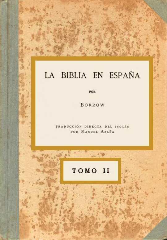 La Biblia en España, Tomo II (de 3) O viajes, aventuras y prisiones de un inglés en su intento de difundir las Escrituras por la Península