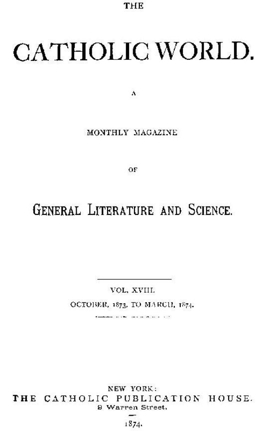 The Catholic World, Volume 18, October, 1873, to March, 1874. A Monthly Magazine of General Literature and Science