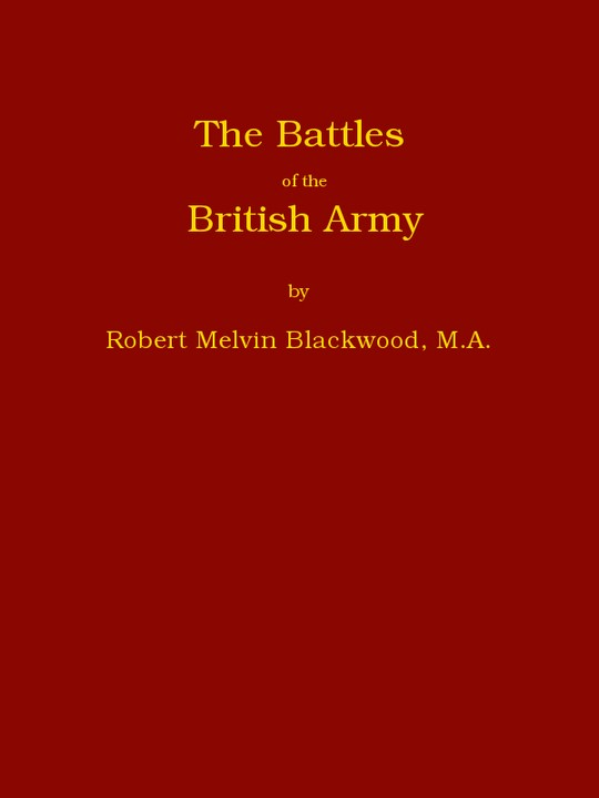 The Battles of the British Army Being a Popular Account of All the Principal Engagements During the Last Hundred Years