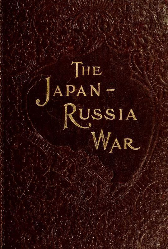 The Japan-Russia War An Illustrated History of the War in the Far East