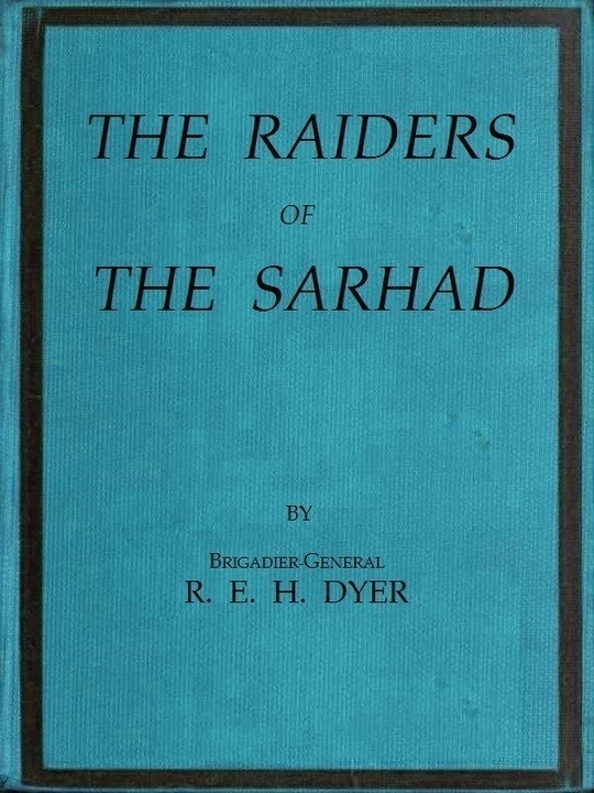 Raiders of the Sarhad Being an Account of the Campaign of Arms and Bluff Against the Brigands of the Persian-Baluchi Border during the Great War