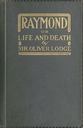 Raymond, or Life and Death With examples of the evidence for survival of memory and affection after death.