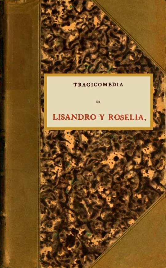 Tragicomedia de Lisandro y Roselia llamada Elicia, y por otro nombre cuarta obra y tercera Celestina.