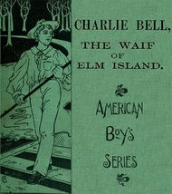 Charle Bell, The Waif of Elm Island