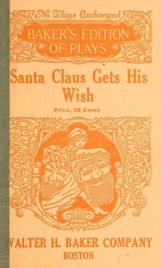 Santa Claus Gets His Wish A Christmas Play in One Act For Young Children