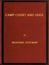 Camp Court and Siege A Narrative of Personal Adventure and Observation During Two Wars: 1861-1865; 1870-1871