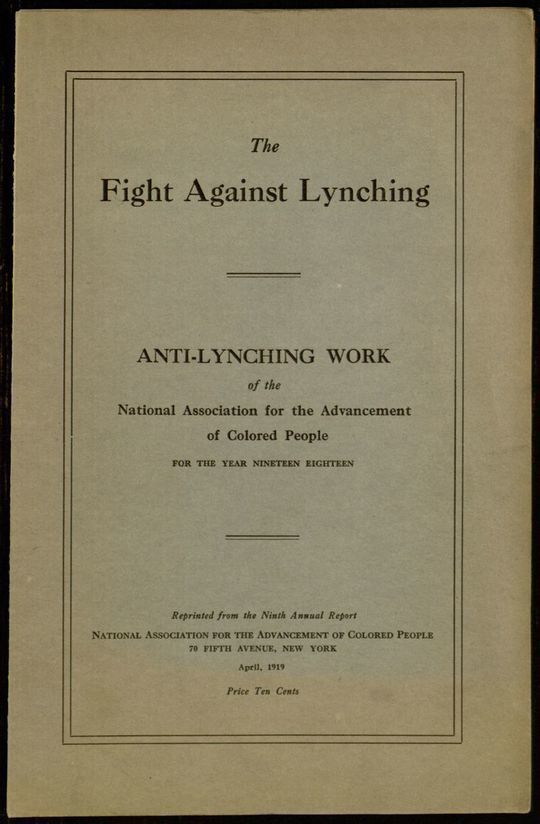 The Fight Against Lynching Anti-Lynching Work of the National Association for the Advancement of Colored People for the Year Nineteen Eighteen