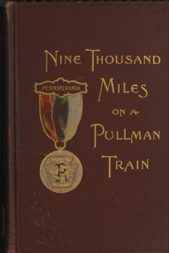 Nine Thousand Miles On A Pullman Train An Account of a Tour of Railroad Conductors From Philadelphia to the Pacific Coast an Return