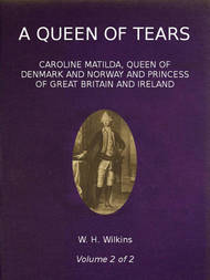 A Queen of Tears, vol. 2 of 2 Caroline Matilda, Queen of Denmark and Norway and Princess of Great Britain and Ireland