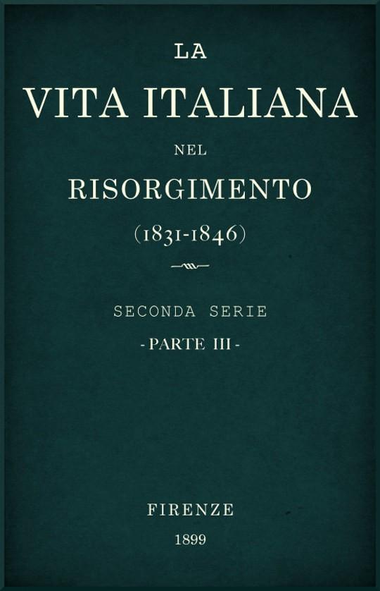 La vita Italiana nel Risorgimento (1831-1846), parte III Seconda serie - Lettere, scienze e arti